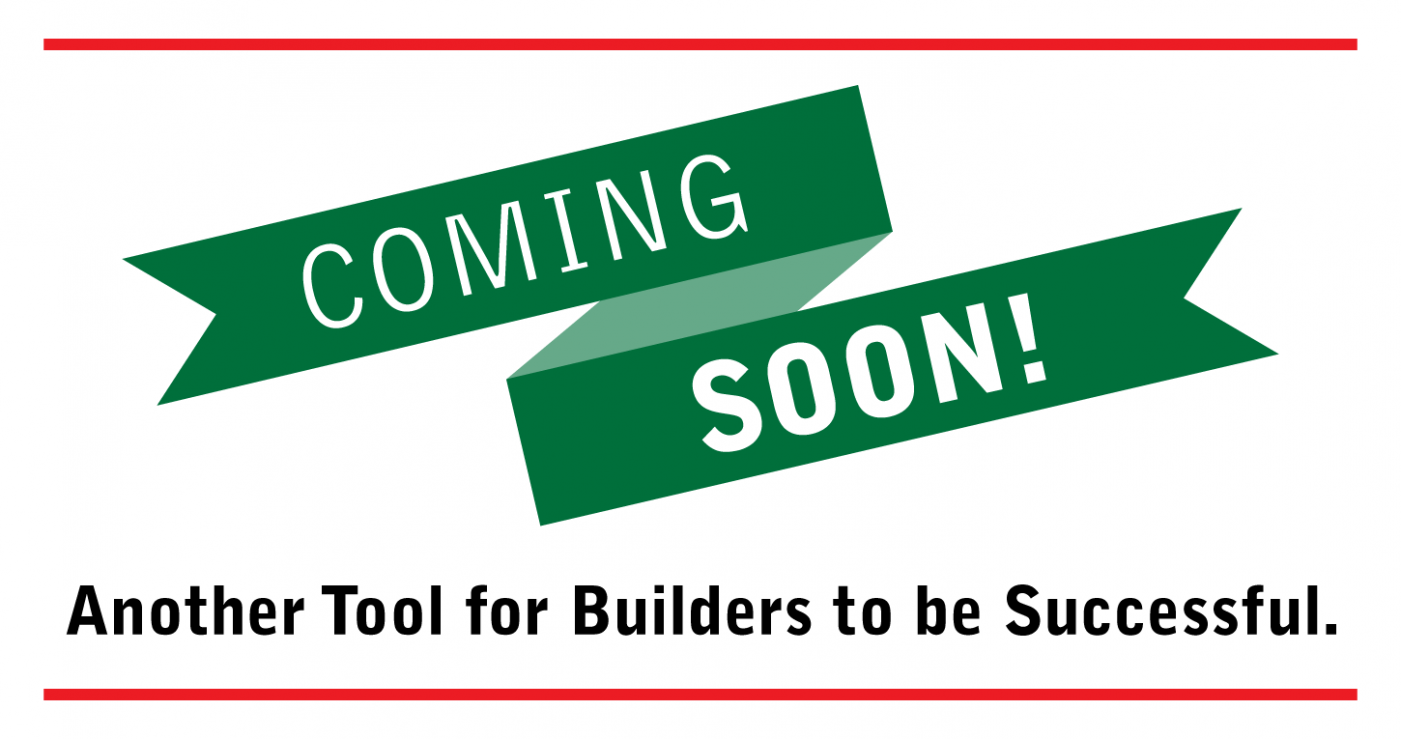 Coming Soon – Another Tool for Builders to be Successful
